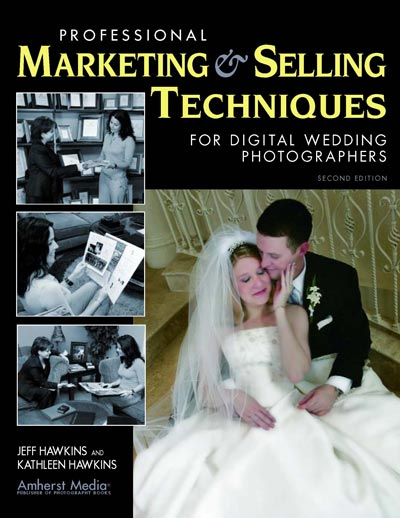 Professional Marketing & Selling Techniques for Digital Wedding Photographers, Jeff Hawkins and Kathleen Hawkins