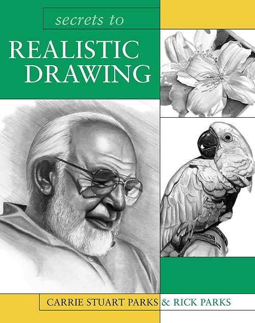 Secrets to Realistic Drawing by Carrie Stuart Parks & Rick Parks