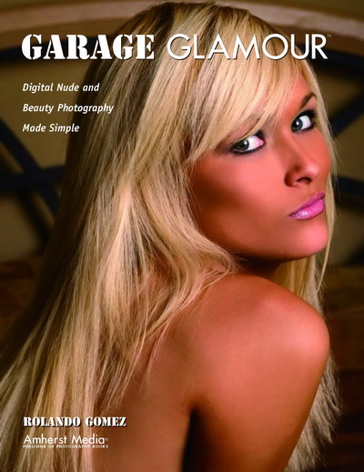 Garage Glamour: Digital Nude and Beauty Photography Made Simple, Rolando Gomez