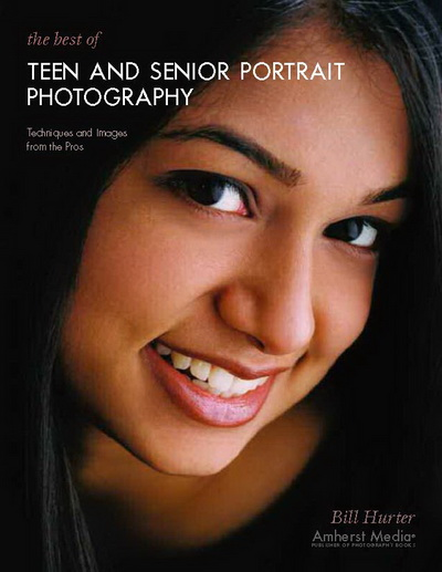 The Best of Teen and Senior Portrait Photography: Techniques and Images from the Pros, Bill Hurter
