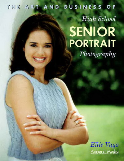 The Art and Business of High School Senior Portrait Photography, Ellie Vayo