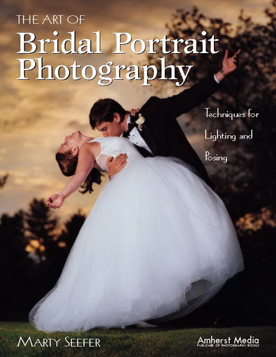 The Art of Bridal Portrait Photography: Techniques for Lighting and Posing, Marty Seefer
