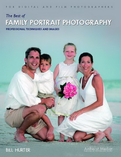 The Best of Family Portrait Photography: Professional Techniques and Images, Bill Hurter