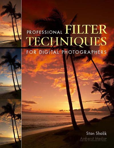 Professional Filter Techniques for Digital Photographers, Stan Sholik