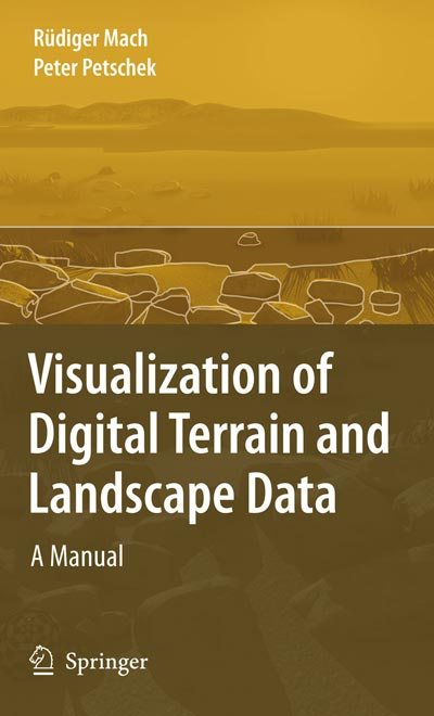 Visualization of Digital Terrain and Landscape Data: A Manual by Rьdiger Mach, Peter Petschek