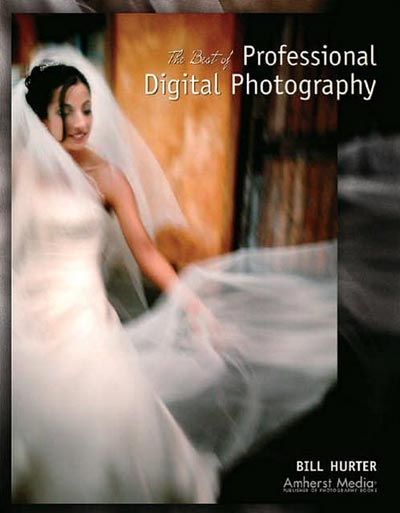 The Best of Professional Digital Photography, Bill Hurter