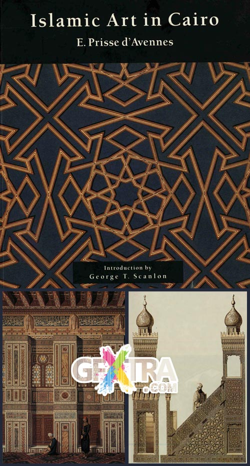 Islamic Art in Cairo: From the Seventh to the Eighteenth Centuries, E. Prisse D'Avennes