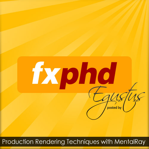 fxphd - Production Rendering Techniques with Mental Ray