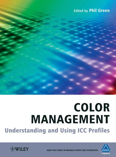 Color Management: Understanding and Using ICC Profiles By Phil Green, Michael Kriss