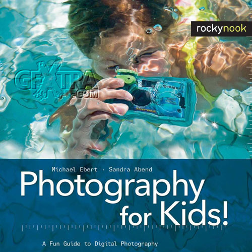 Photography for Kids! A Fun Guide to Digital Photography by Michael Ebert & Sandra Abend
