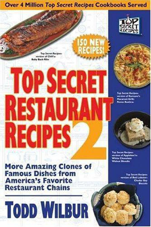 Top Secret Restaurant Recipes 2: More Amazing Clones of Famous Dishes from America\'s Favorite Restaurant Chains