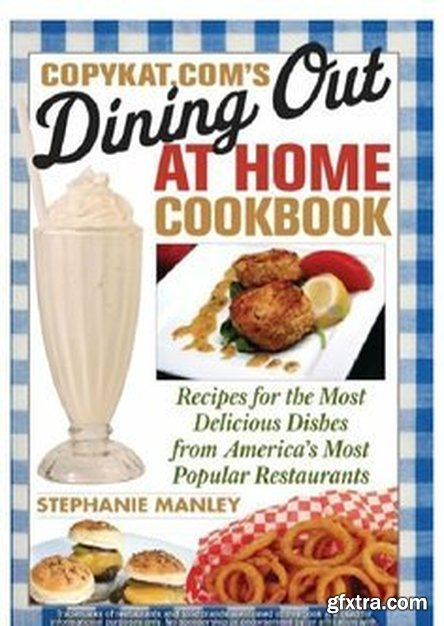 Dining Out at Home Cookbook: Recipes for the Most Delicious Dishes from America\'s Most Popular Restaurants