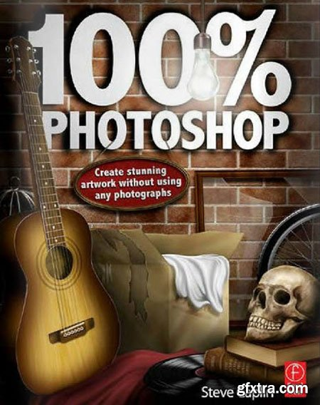 100% Photoshop: Create Stunning Artwork Without Using Any Photographs (Re-Up)