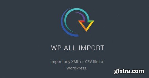 WP All Import Pro v4.2.3 - Plugin Import XML or CSV File For WordPress + Add-Ons