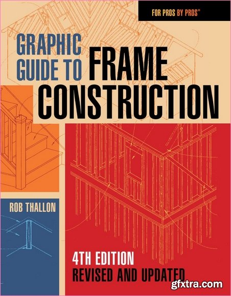 Graphic Guide to Frame Construction (4th Edition Revised & Updated)