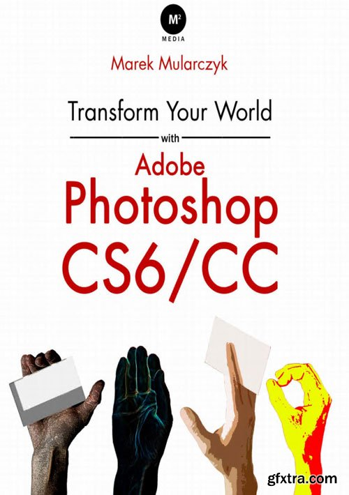 Transform Your World with Adobe Photoshop CS6/CC