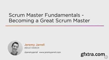 Scrum Master Fundamentals - Becoming a Great Scrum Master