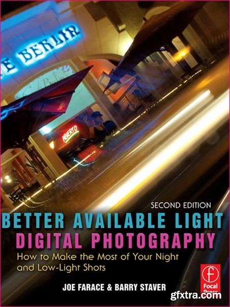 Better Available Light Digital Photography: How to Make the Most Your Night and Low-Light Shots
