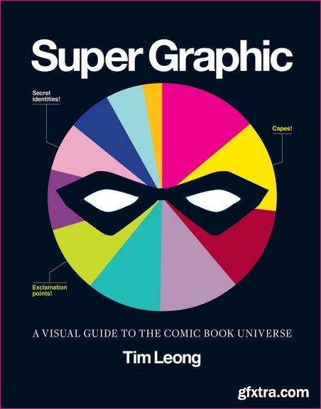 Super Graphic: A Visual Guide to the Comic Book Universe