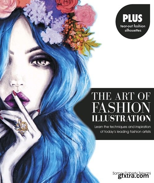 The Art of Fashion Illustration : Learn the Techniques and Inspirations of Today's Leading