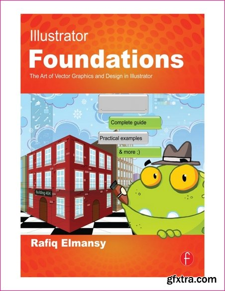 Illustrator Foundations: The Art of Vector Graphics, Design and Illustration in Illustrator