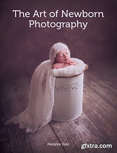 Art of Newborn Photography by Melanie East (PDF/EPUB)
