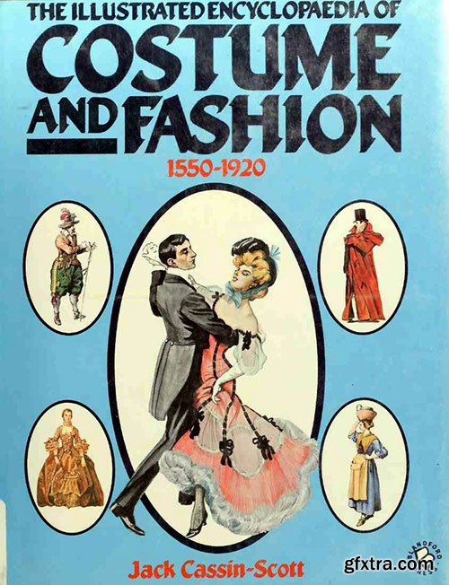 The Illustrated Encyclopaedia of Costume and Fashion 1550-1920