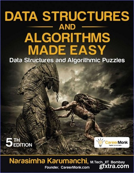 Data Structures and Algorithms Made Easy: Data Structures and Algorithmic Puzzles, Fifth Edition (True PDF)