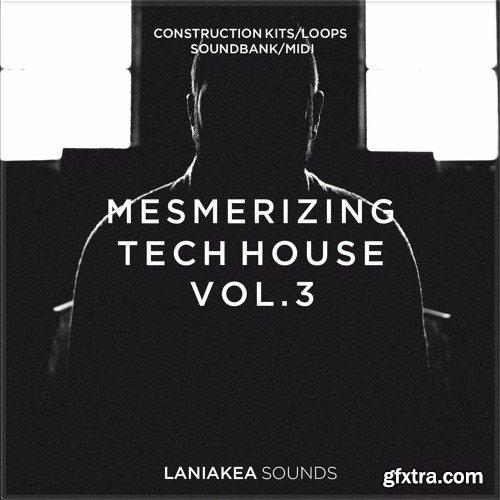 Laniakea Sounds Mesmerizing Tech House Vol 3 WAV MiDi REVEAL SOUND SPiRE-DISCOVER[