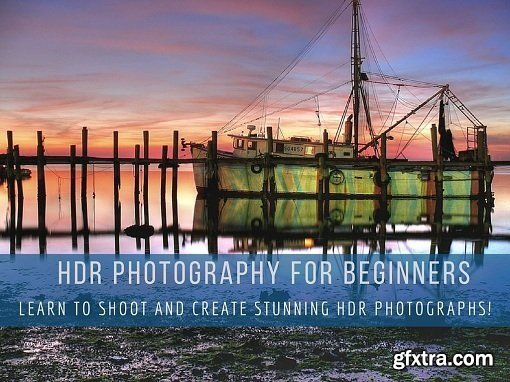 HDR Photography For Beginners: Learn to Shoot and Create Stunning HDR Photographs!