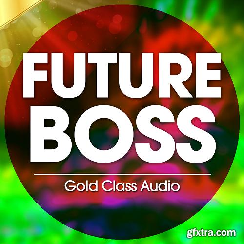 Gold Class Audio Future Boss WAV MiDi FL STUDiO XFER RECORDS SERUM-DISCOVER