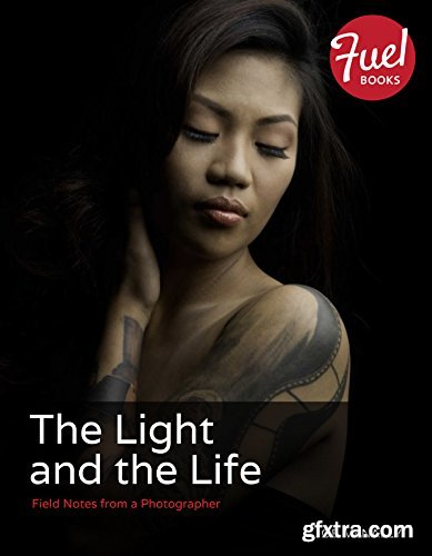 The Light and the Life: Field Notes from a Photographer (Fuel) by Joe McNally