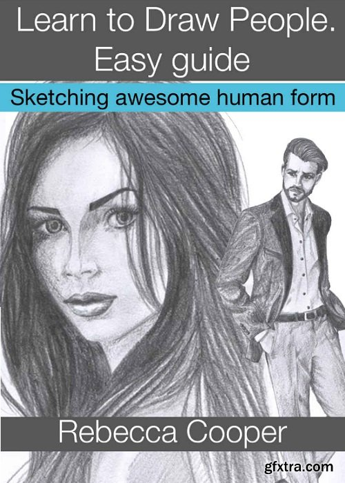 Learn to Draw People: Easy guide. Sketching awesome human form