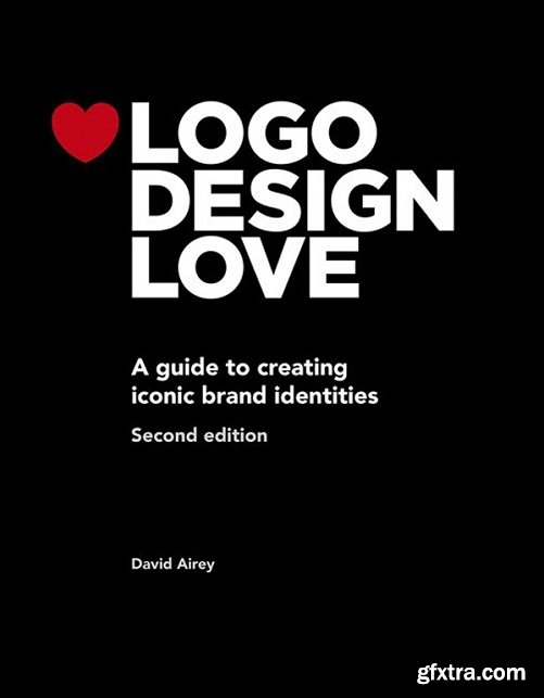 Logo Design Love: A guide to creating iconic brand identities (Voices That Matter), 2nd Edition