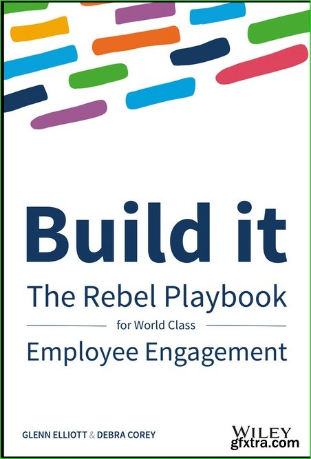 Build It: The Rebel Playbook for World-Class Employee Engagement