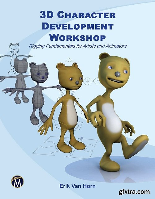 3D Character Development Workshop: Rigging Fundamentals for Artists and Animators