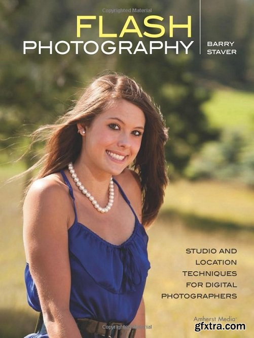 Flash Photography: Studio and Location Techniques for Digital Photographers