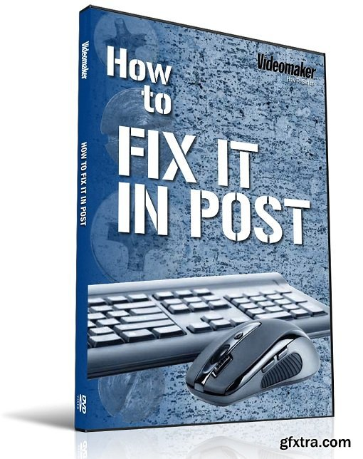 Videomaker - How To: Fix it in Post