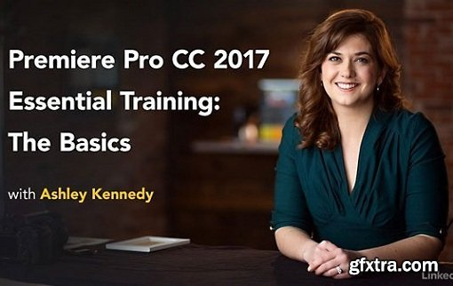 Premiere Pro CC 2017 Essential Training: The Basics