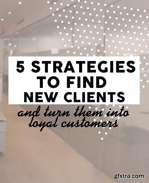 5 Strategies to Find New Clients and Turn Them into Loyal Customers