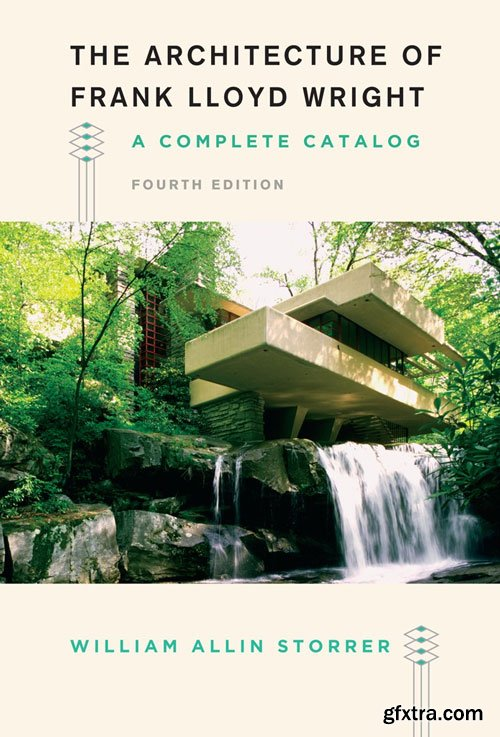 The Architecture of Frank Lloyd Wright: A Complete Catalog, 4th Edition