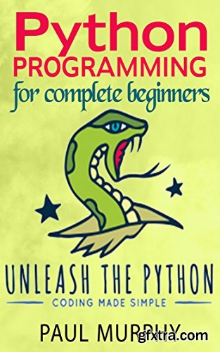 Unleash the Python; Python Programming for complete beginners