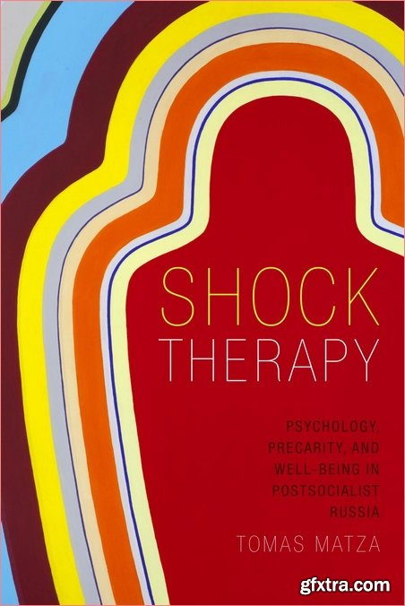 Shock Therapy: Psychology, Precarity, and Well-Being in Postsocialist Russia