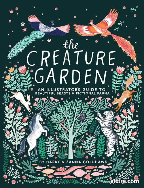 The Creature Garden: An Illustrator\'s Guide to Beautiful Beasts & Fictional Fauna