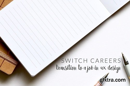 Switch Careers: Transition to a Job In UX Design