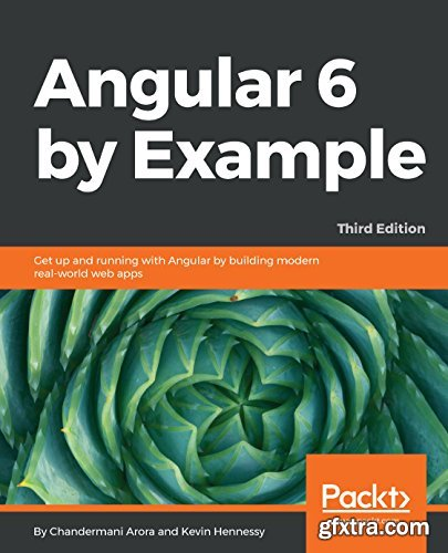Angular 6 by Example: Get up and running with Angular by building modern real-world web apps