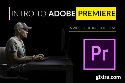 Fstoppers - Intro To Video Editing With Adobe Premiere
