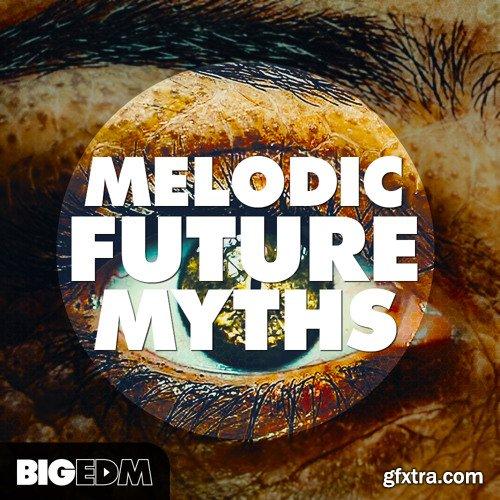Big EDM Melodic Future MYTHS MULTiFORMAT