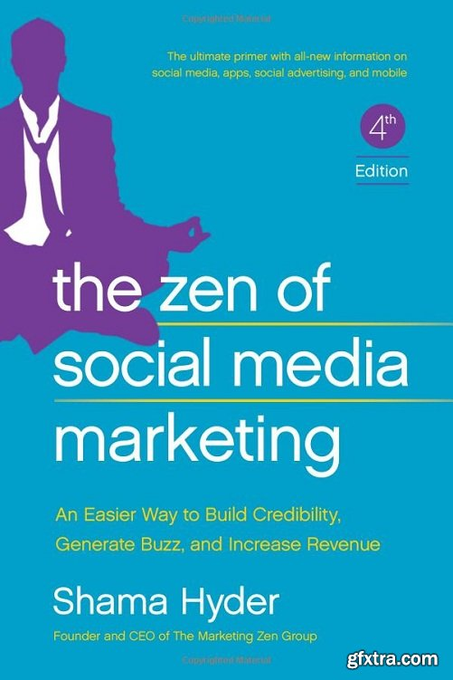 The Zen of Social Media Marketing: An Easier Way to Build Credibility, Generate Buzz, and Increase Revenue, 4th Edition