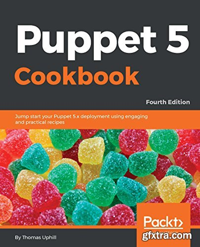Puppet 5 Cookbook: Jump-start your Puppet 5.x deployment using engaging and practical recipes